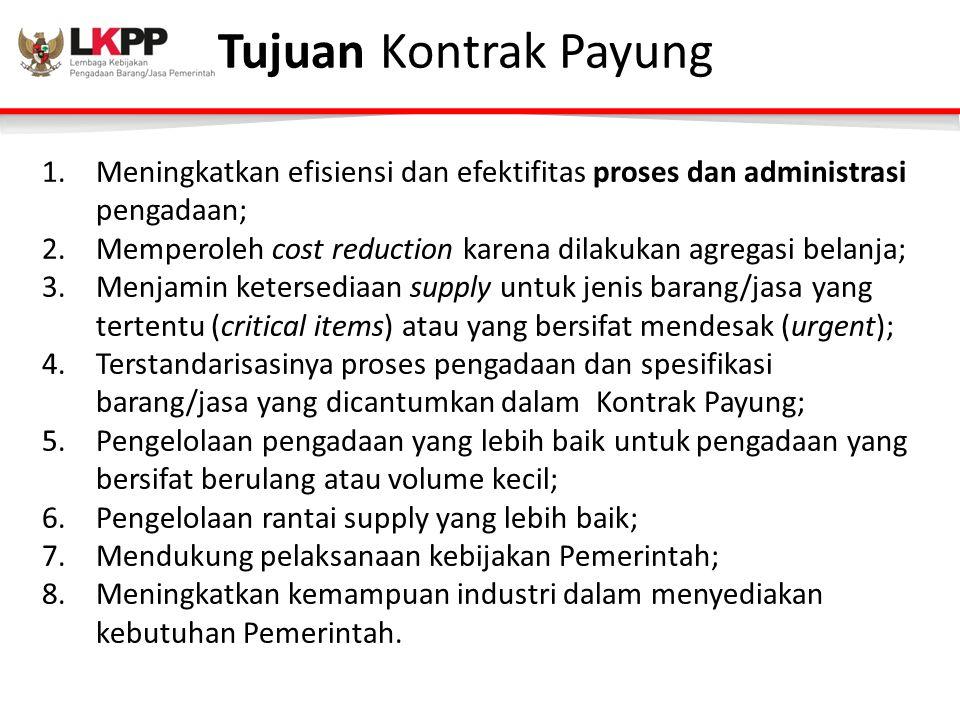Tujuan Kontrak Payung 1.Meningkatkan efisiensi dan efektifitas proses dan administrasi pengadaan; 2.Memperoleh cost reduction karena dilakukan agregas