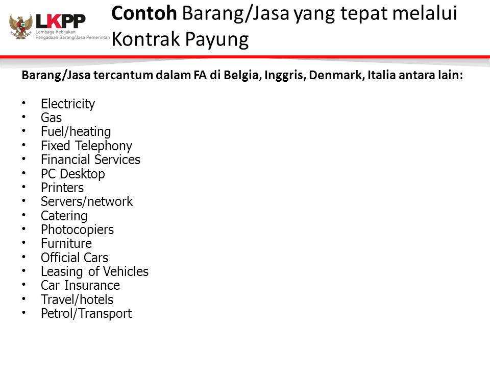 Contoh Barang/Jasa yang tepat melalui Kontrak Payung Barang/Jasa tercantum dalam FA di Belgia, Inggris, Denmark, Italia antara lain: Electricity Gas F