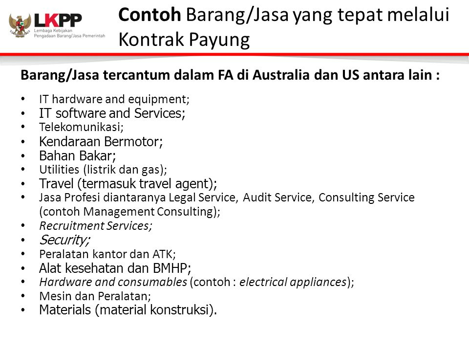 Barang/Jasa tercantum dalam FA di Australia dan US antara lain : IT hardware and equipment; IT software and Services; Telekomunikasi; Kendaraan Bermot