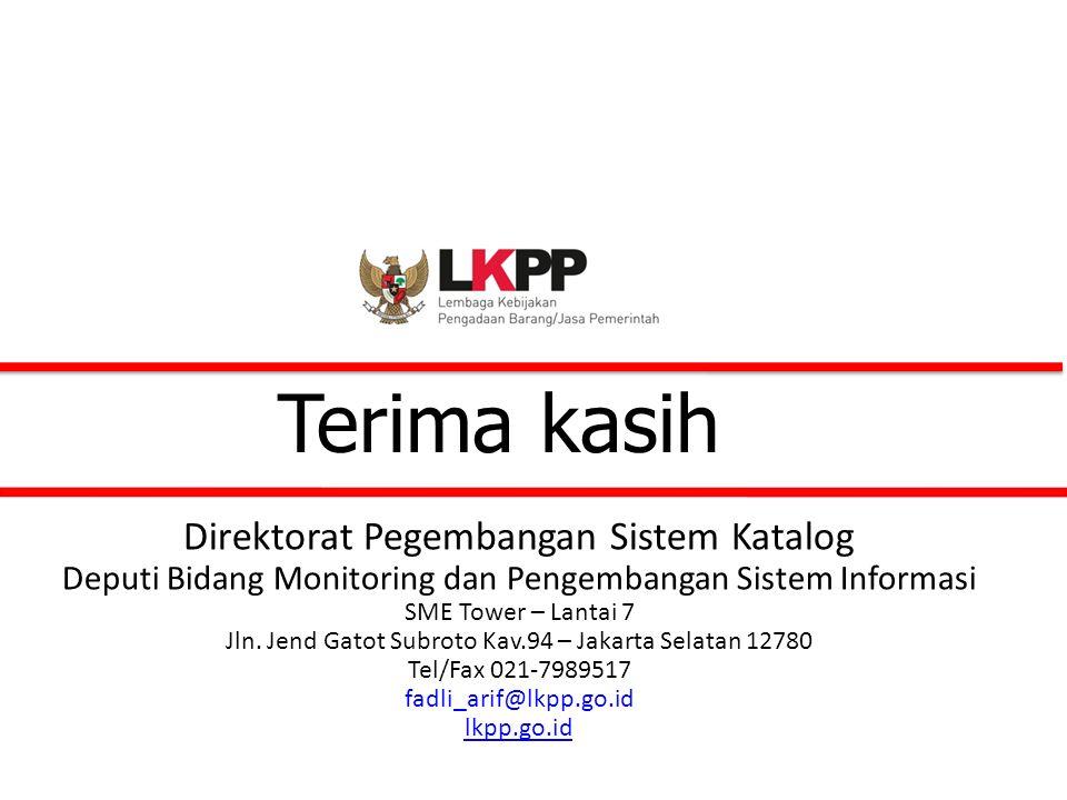 Terima kasih Direktorat Pegembangan Sistem Katalog Deputi Bidang Monitoring dan Pengembangan Sistem Informasi SME Tower – Lantai 7 Jln.