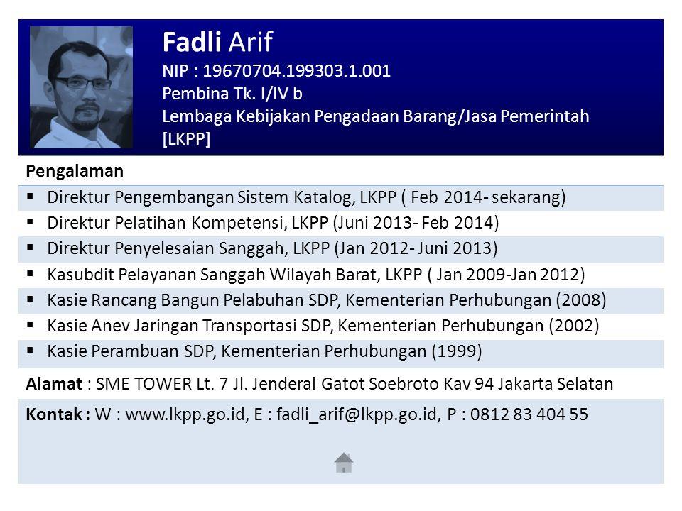 Fadli Arif NIP : 19670704.199303.1.001 Pembina Tk. I/IV b Lembaga Kebijakan Pengadaan Barang/Jasa Pemerintah [LKPP] Pengalaman  Direktur Pengembangan