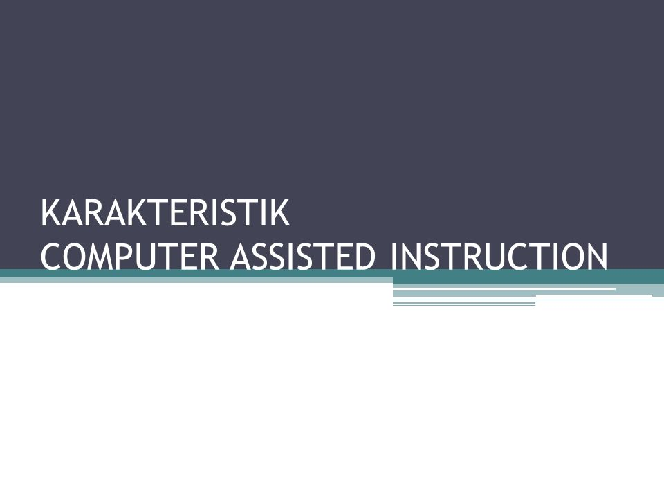 KARAKTERISTIK COMPUTER ASSISTED INSTRUCTION