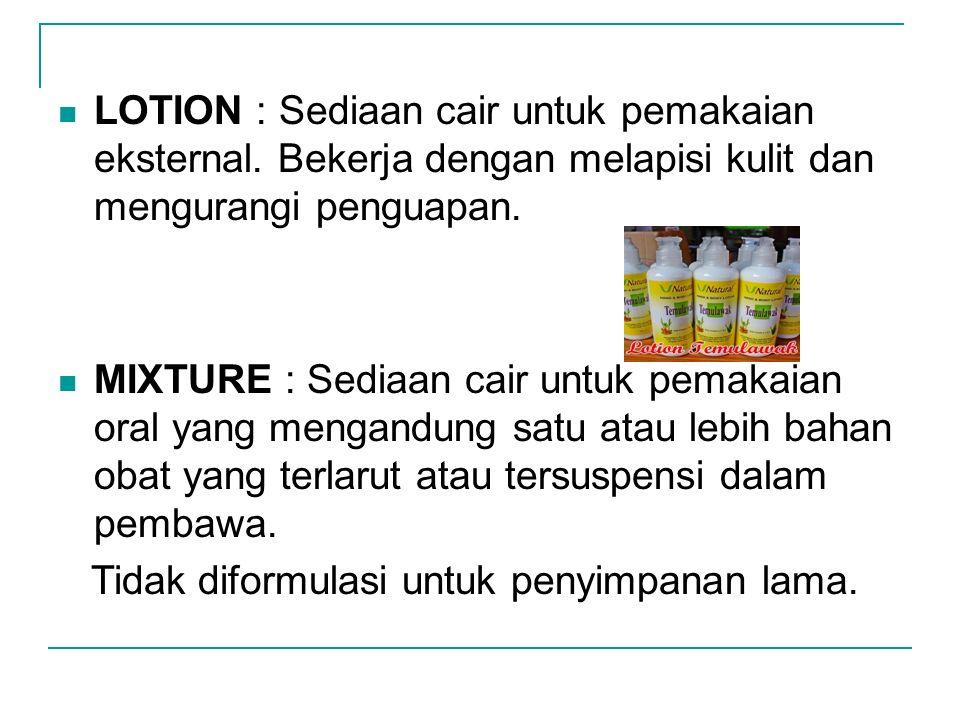 LOTION : Sediaan cair untuk pemakaian eksternal. Bekerja dengan melapisi kulit dan mengurangi penguapan. MIXTURE : Sediaan cair untuk pemakaian oral y