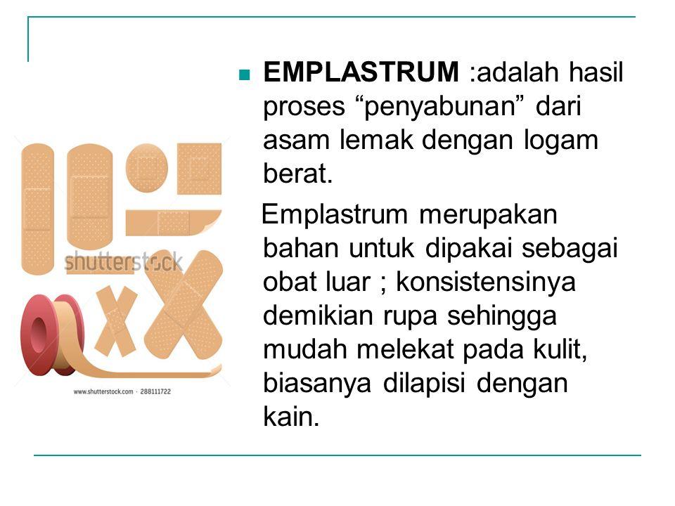 """EMPLASTRUM :adalah hasil proses """"penyabunan"""" dari asam lemak dengan logam berat. Emplastrum merupakan bahan untuk dipakai sebagai obat luar ; konsiste"""