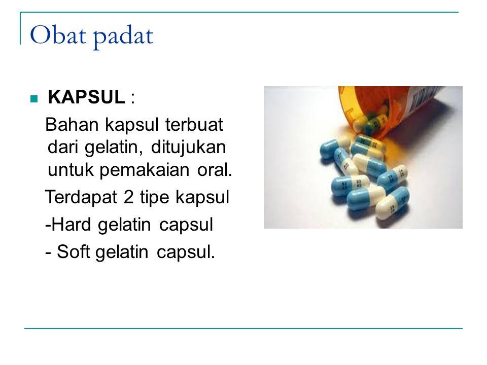 Obat padat KAPSUL : Bahan kapsul terbuat dari gelatin, ditujukan untuk pemakaian oral. Terdapat 2 tipe kapsul -Hard gelatin capsul - Soft gelatin caps