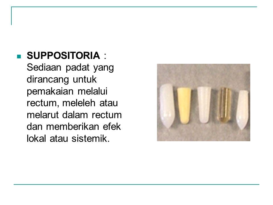 SUPPOSITORIA : Sediaan padat yang dirancang untuk pemakaian melalui rectum, meleleh atau melarut dalam rectum dan memberikan efek lokal atau sistemik.