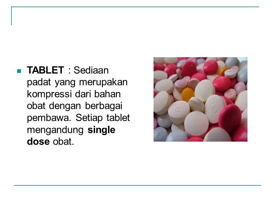 TABLET : Sediaan padat yang merupakan kompressi dari bahan obat dengan berbagai pembawa. Setiap tablet mengandung single dose obat.