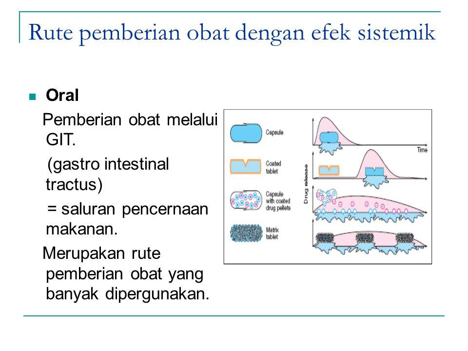 Rute pemberian obat dengan efek sistemik Oral Pemberian obat melalui GIT. (gastro intestinal tractus) = saluran pencernaan makanan. Merupakan rute pem