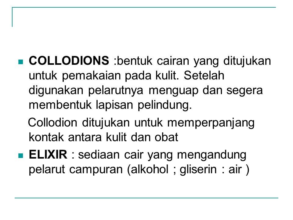 COLLODIONS :bentuk cairan yang ditujukan untuk pemakaian pada kulit. Setelah digunakan pelarutnya menguap dan segera membentuk lapisan pelindung. Coll