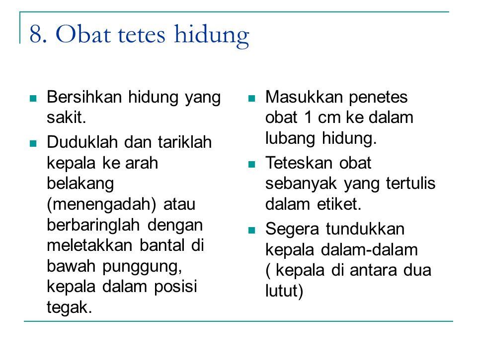 8. Obat tetes hidung Bersihkan hidung yang sakit. Duduklah dan tariklah kepala ke arah belakang (menengadah) atau berbaringlah dengan meletakkan banta