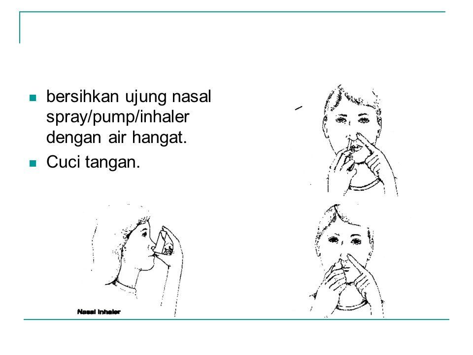 bersihkan ujung nasal spray/pump/inhaler dengan air hangat. Cuci tangan.