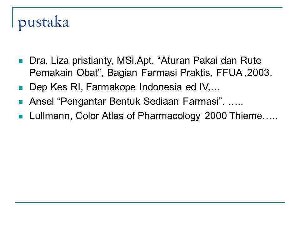 """pustaka Dra. Liza pristianty, MSi.Apt. """"Aturan Pakai dan Rute Pemakain Obat"""", Bagian Farmasi Praktis, FFUA,2003. Dep Kes RI, Farmakope Indonesia ed IV"""
