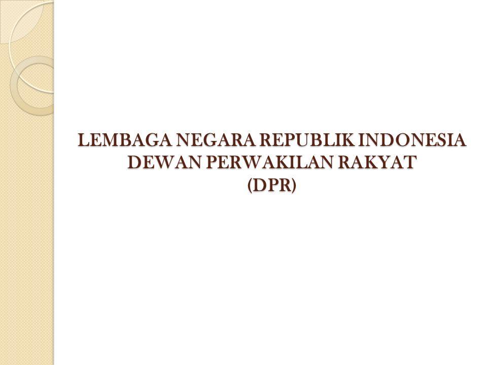 LEMBAGA NEGARA REPUBLIK INDONESIA DEWAN PERWAKILAN RAKYAT (DPR)