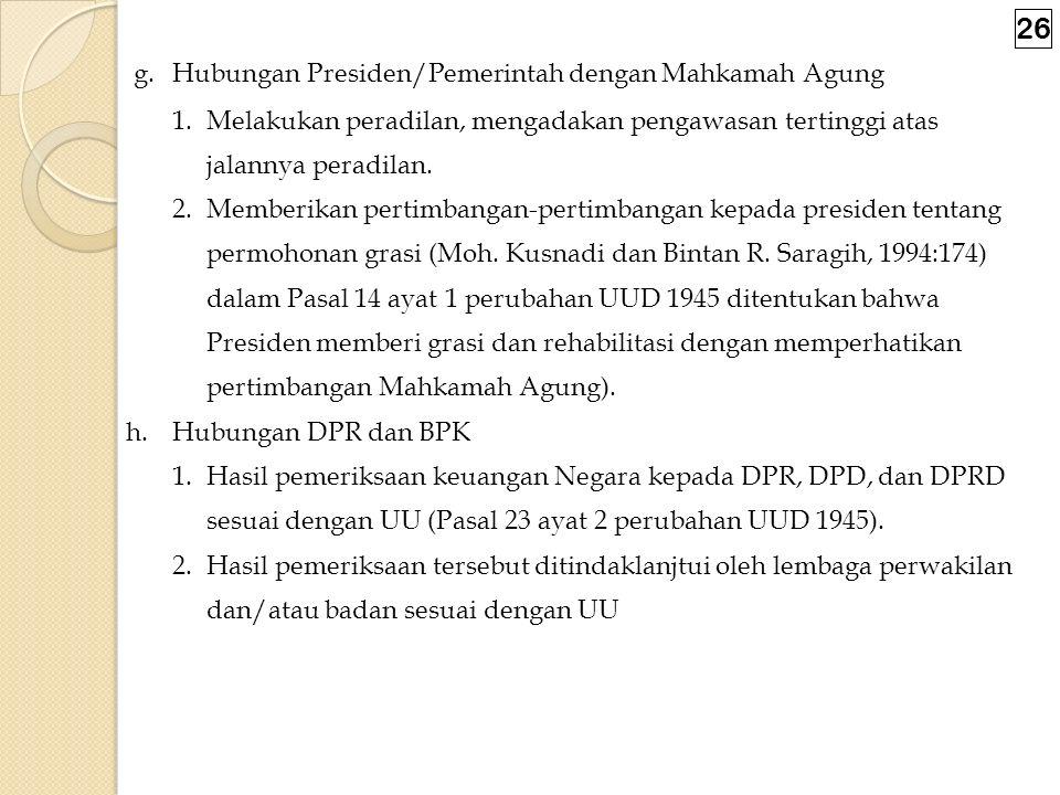 e. Hubungan Presiden dan Dewan Pertimbangan Agung 1. Sebelum UUD diubah, ditentukan bahwa : Susunan DPA ditetapkan dengan undang-undang (Pasal 16 ayat