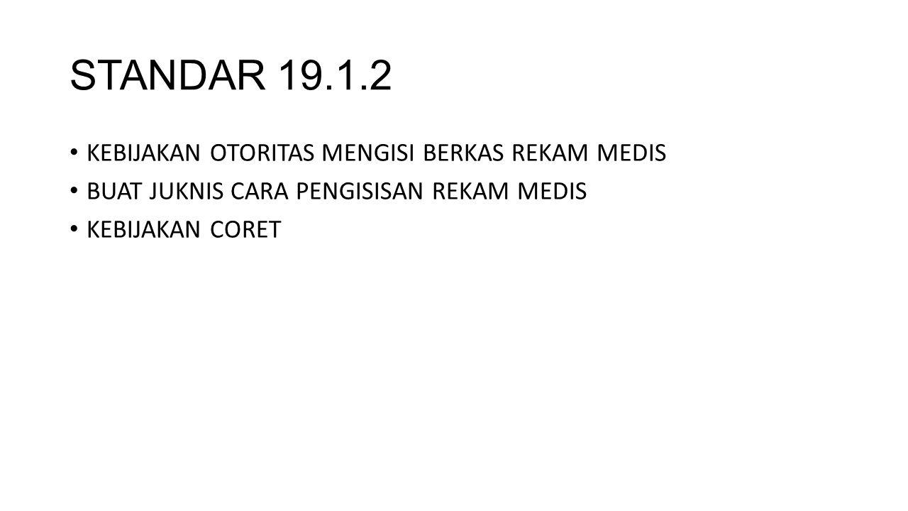 STANDAR 19.1.2 KEBIJAKAN OTORITAS MENGISI BERKAS REKAM MEDIS BUAT JUKNIS CARA PENGISISAN REKAM MEDIS KEBIJAKAN CORET