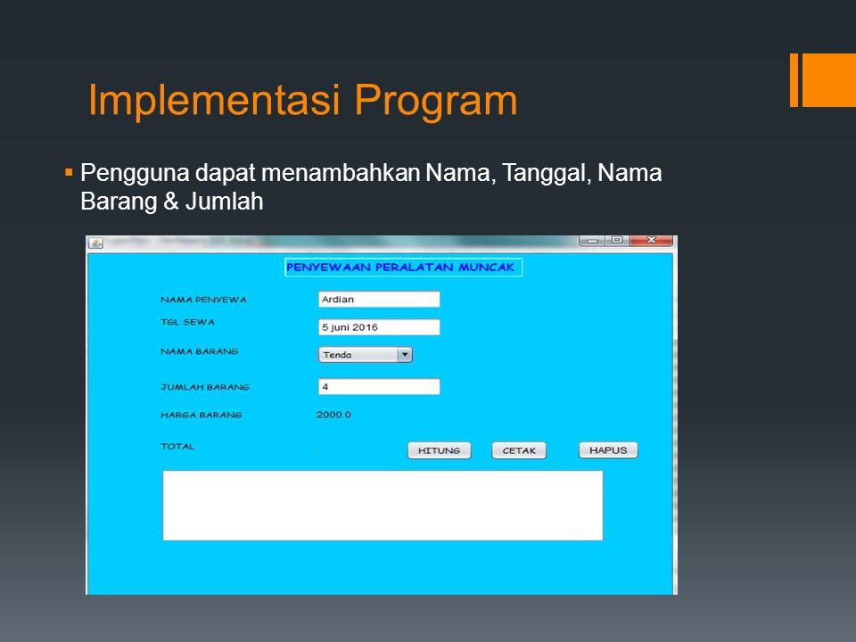 Implementasi Program  Pengguna dapat menambahkan Nama, Tanggal, Nama Barang & Jumlah