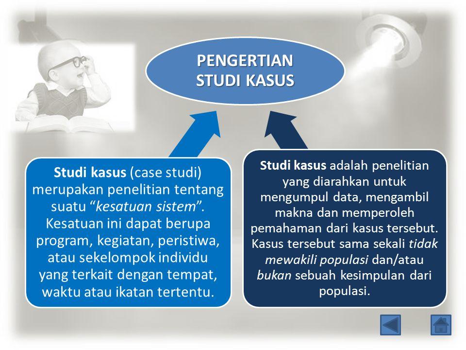 """PENGERTIAN STUDI KASUS Studi kasus (case studi) merupakan penelitian tentang suatu """"kesatuan sistem"""". Kesatuan ini dapat berupa program, kegiatan, per"""