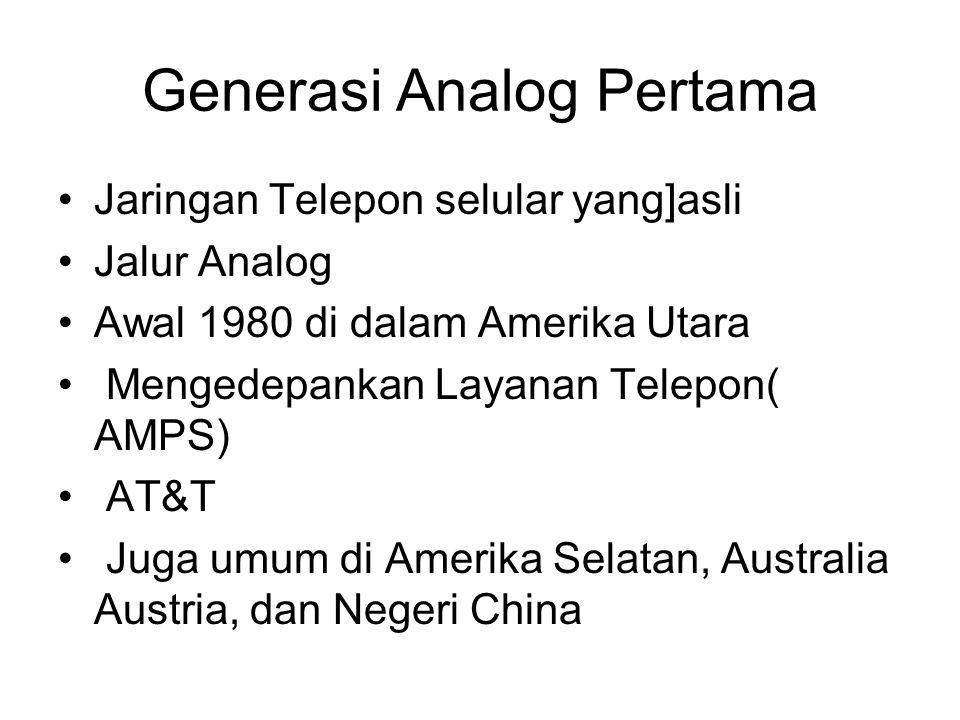 Generasi Analog Pertama Jaringan Telepon selular yang]asli Jalur Analog Awal 1980 di dalam Amerika Utara Mengedepankan Layanan Telepon( AMPS) AT&T Juga umum di Amerika Selatan, Australia Austria, dan Negeri China