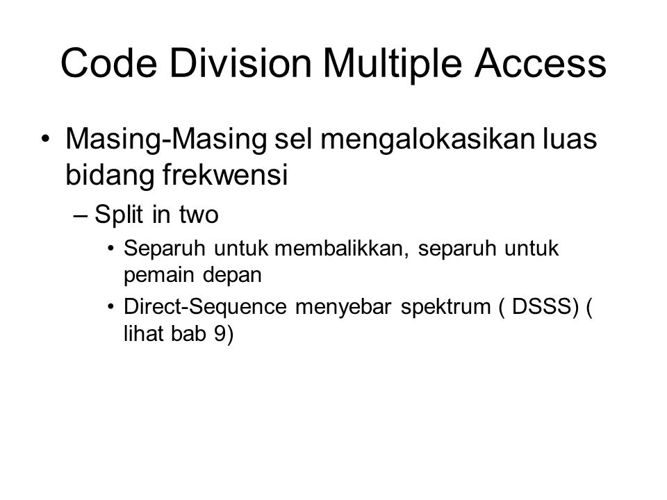 Code Division Multiple Access Masing-Masing sel mengalokasikan luas bidang frekwensi –Split in two Separuh untuk membalikkan, separuh untuk pemain depan Direct-Sequence menyebar spektrum ( DSSS) ( lihat bab 9)