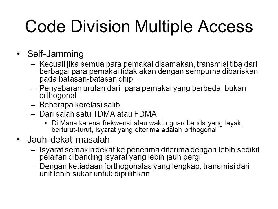 Code Division Multiple Access Self-Jamming –Kecuali jika semua para pemakai disamakan, transmisi tiba dari berbagai para pemakai tidak akan dengan sempurna dibariskan pada batasan-batasan chip –Penyebaran urutan dari para pemakai yang berbeda bukan orthogonal –Beberapa korelasi salib –Dari salah satu TDMA atau FDMA Di Mana,karena frekwensi atau waktu guardbands yang layak, berturut-turut, isyarat yang diterima adalah orthogonal Jauh-dekat masalah –Isyarat semakin dekat ke penerima diterima dengan lebih sedikit pelaifan dibanding isyarat yang lebih jauh pergi –Dengan ketiadaan [orthogonalas yang lengkap, transmisi dari unit lebih sukar untuk dipulihkan