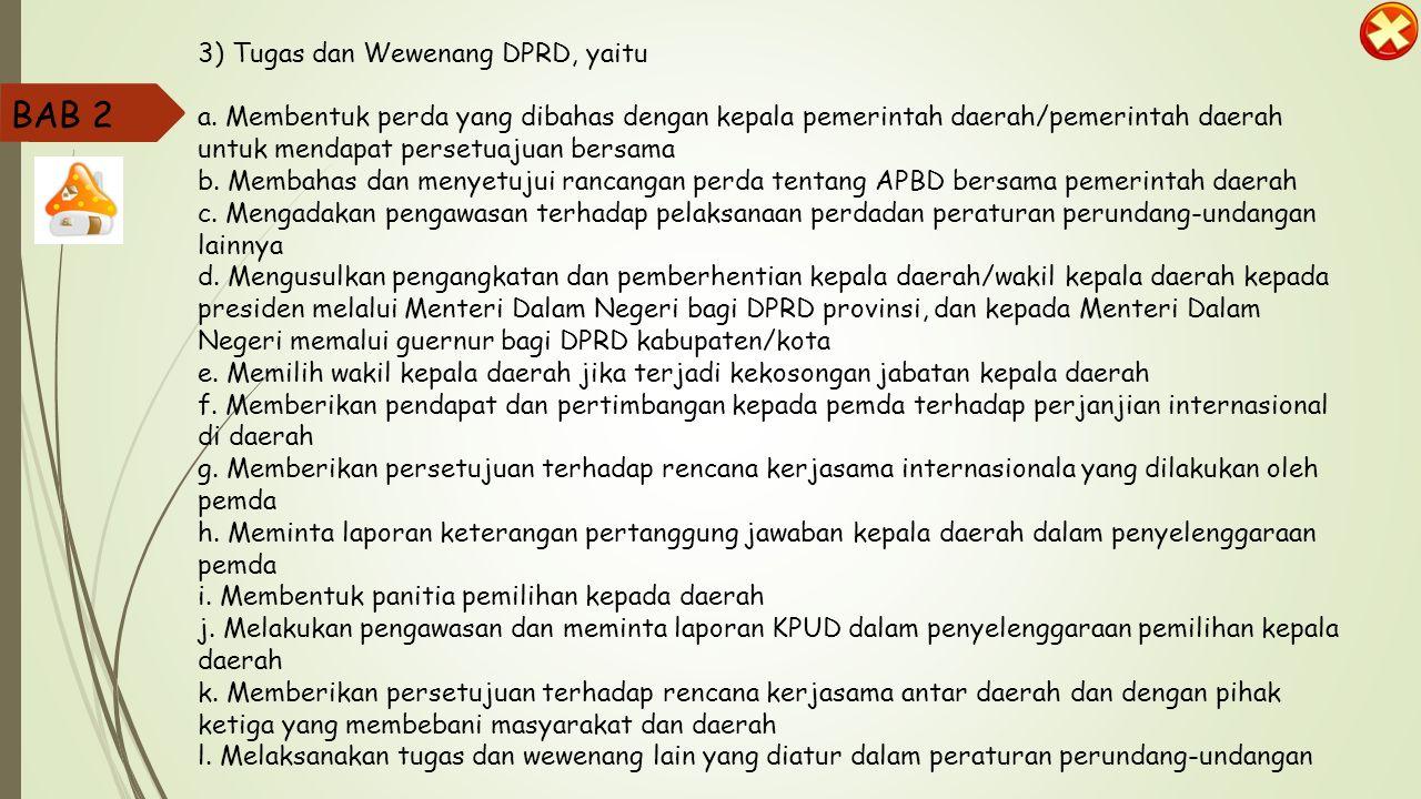 1) Kedudukan DPRD. DPRD merupakan lembaga perwakilan rakyat daerah dan berkedudukan sebagai unsur penyelenggara pemerintahan daerah 2 ) Fungsi DPRD, y