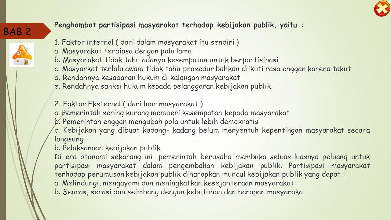 Berbagai cara yang dapat dilakukan oleh masyarakat dalam memberi masukan dan usulan terhadap perumusan kebijakan publik, yaitu : a. membuat ususlan ke