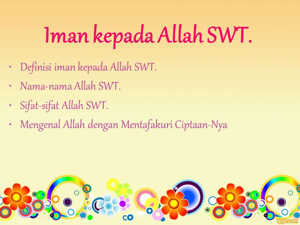Definisi iman kepada Allah SWT.Nama-nama Allah SWT.