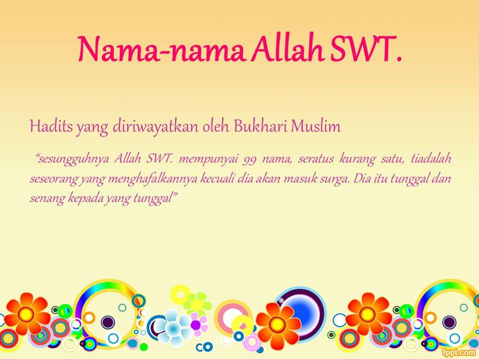 Nama-nama Allah SWT. Hadits yang diriwayatkan oleh Bukhari Muslim sesungguhnya Allah SWT.