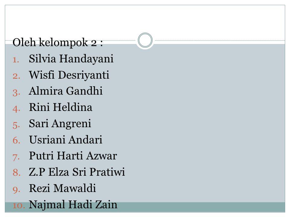 Oleh kelompok 2 : 1. Silvia Handayani 2. Wisfi Desriyanti 3.