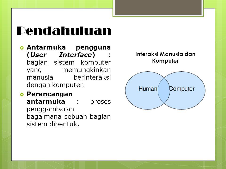 Pendahuluan  Antarmuka pengguna (User Interface) : bagian sistem komputer yang memungkinkan manusia berinteraksi dengan komputer.