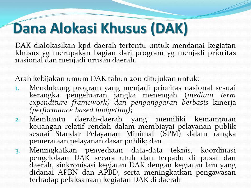 Dana Alokasi Khusus (DAK) DAK dialokasikan kpd daerah tertentu untuk mendanai kegiatan khusus yg merupakan bagian dari program yg menjadi prioritas na