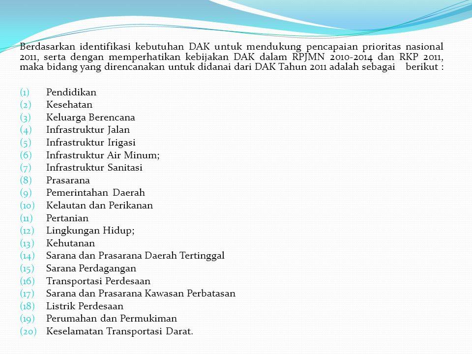 Berdasarkan identifikasi kebutuhan DAK untuk mendukung pencapaian prioritas nasional 2011, serta dengan memperhatikan kebijakan DAK dalam RPJMN 2010-2