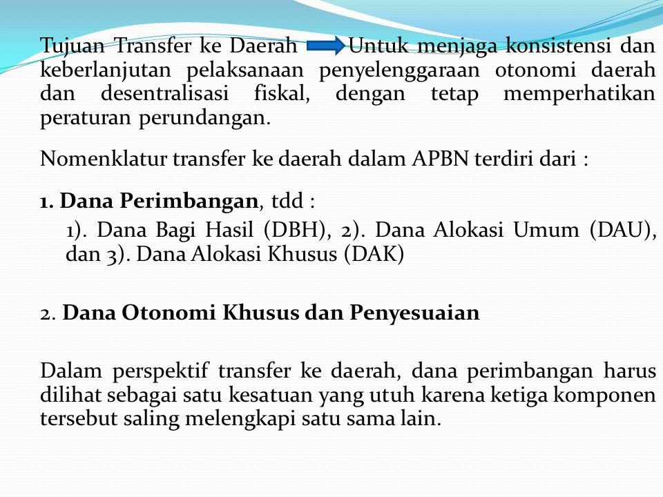 Tujuan Transfer ke Daerah Untuk menjaga konsistensi dan keberlanjutan pelaksanaan penyelenggaraan otonomi daerah dan desentralisasi fiskal, dengan tet