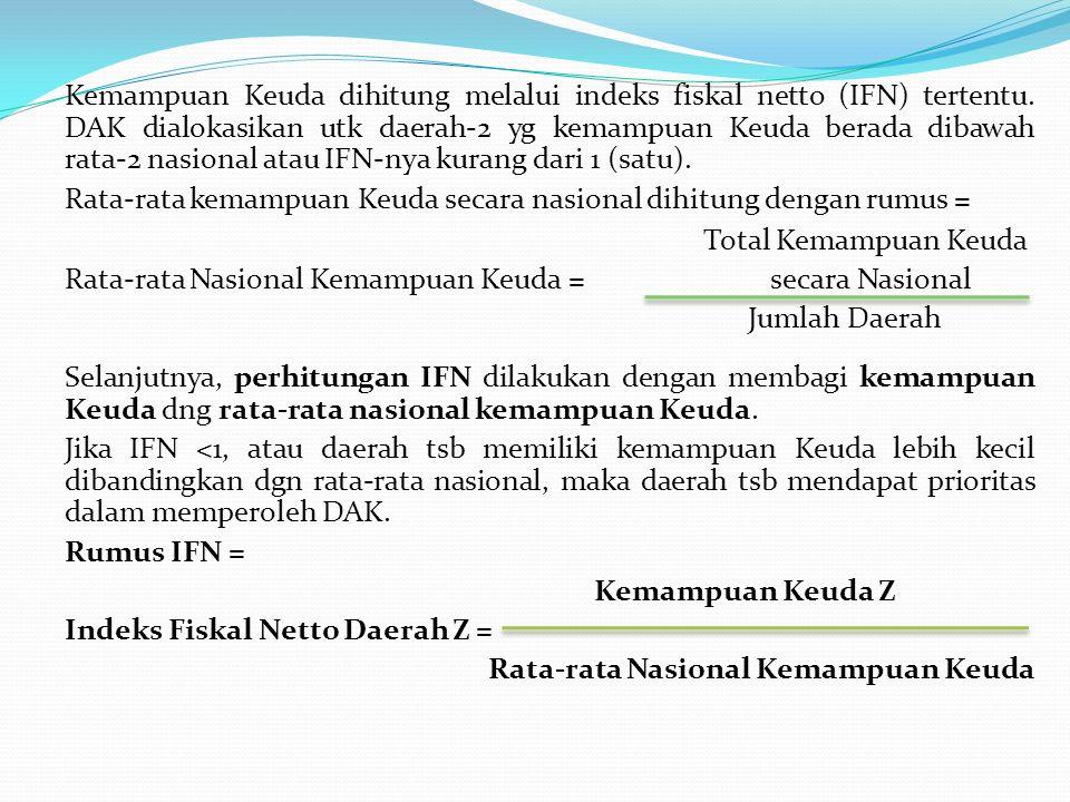 Kemampuan Keuda dihitung melalui indeks fiskal netto (IFN) tertentu. DAK dialokasikan utk daerah-2 yg kemampuan Keuda berada dibawah rata-2 nasional a