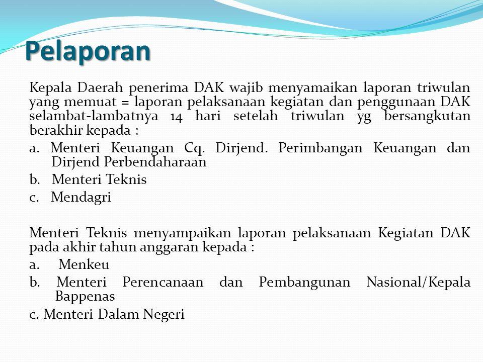 Pelaporan Kepala Daerah penerima DAK wajib menyamaikan laporan triwulan yang memuat = laporan pelaksanaan kegiatan dan penggunaan DAK selambat-lambatn