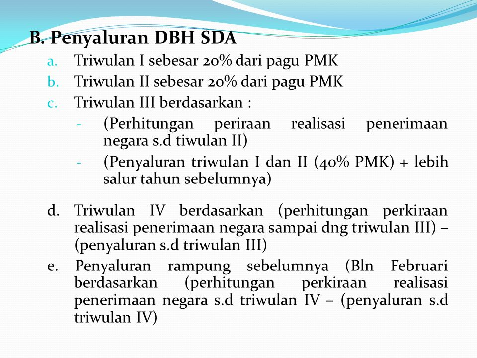 B. Penyaluran DBH SDA a. Triwulan I sebesar 20% dari pagu PMK b. Triwulan II sebesar 20% dari pagu PMK c. Triwulan III berdasarkan : - (Perhitungan pe