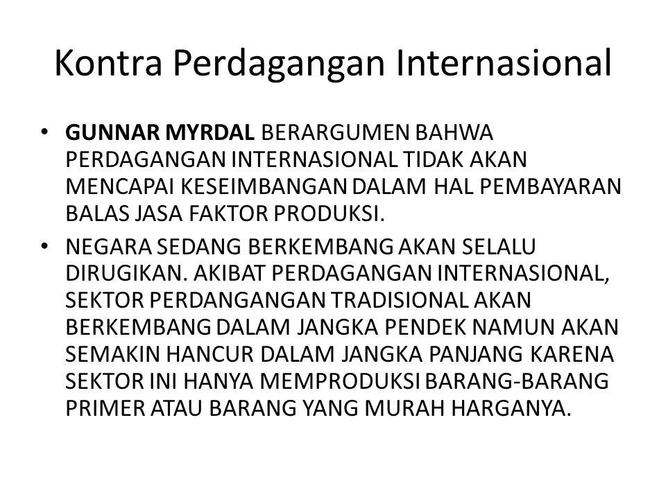 Kontra Perdagangan Internasional GUNNAR MYRDAL BERARGUMEN BAHWA PERDAGANGAN INTERNASIONAL TIDAK AKAN MENCAPAI KESEIMBANGAN DALAM HAL PEMBAYARAN BALAS