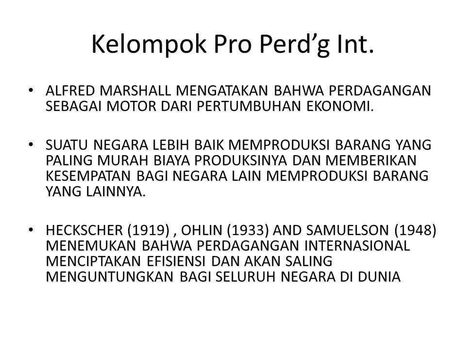 Kelompok Pro Perd'g Int. ALFRED MARSHALL MENGATAKAN BAHWA PERDAGANGAN SEBAGAI MOTOR DARI PERTUMBUHAN EKONOMI. SUATU NEGARA LEBIH BAIK MEMPRODUKSI BARA