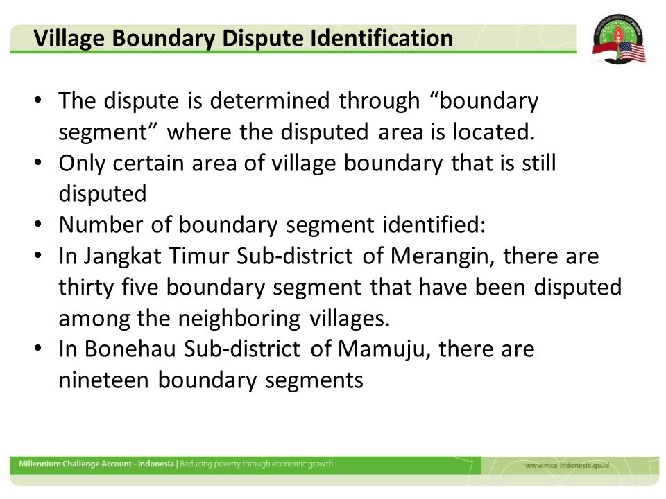"The dispute is determined through ""boundary segment"" where the disputed area is located. Only certain area of village boundary that is still disputed"
