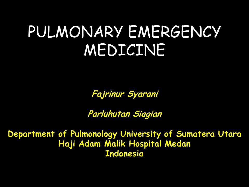 PULMONARY EMERGENCY MEDICINE Fajrinur Syarani Parluhutan Siagian Department of Pulmonology University of Sumatera Utara Haji Adam Malik Hospital Medan