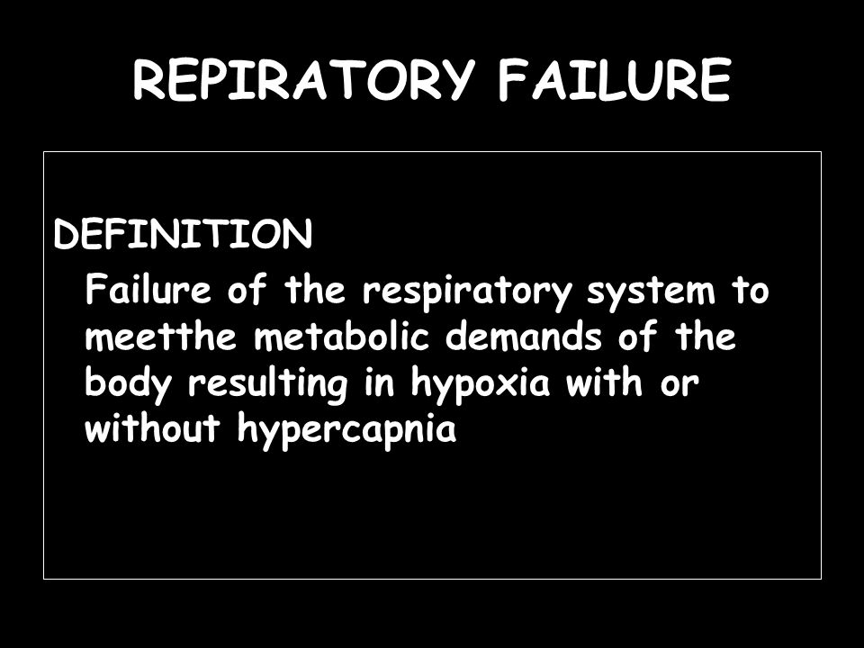 REPIRATORY FAILURE DEFINITION Failure of the respiratory system to meetthe metabolic demands of the body resulting in hypoxia with or without hypercap