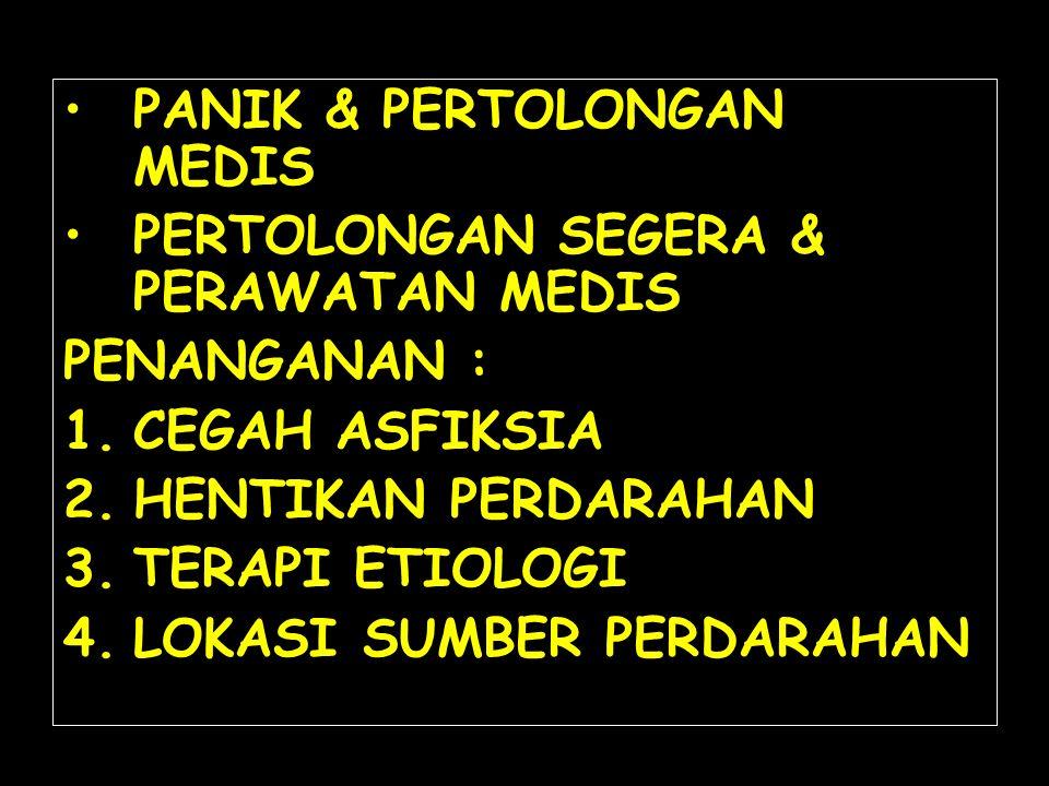 PANIK & PERTOLONGAN MEDIS PERTOLONGAN SEGERA & PERAWATAN MEDIS PENANGANAN : 1.CEGAH ASFIKSIA 2.HENTIKAN PERDARAHAN 3.TERAPI ETIOLOGI 4.LOKASI SUMBER P