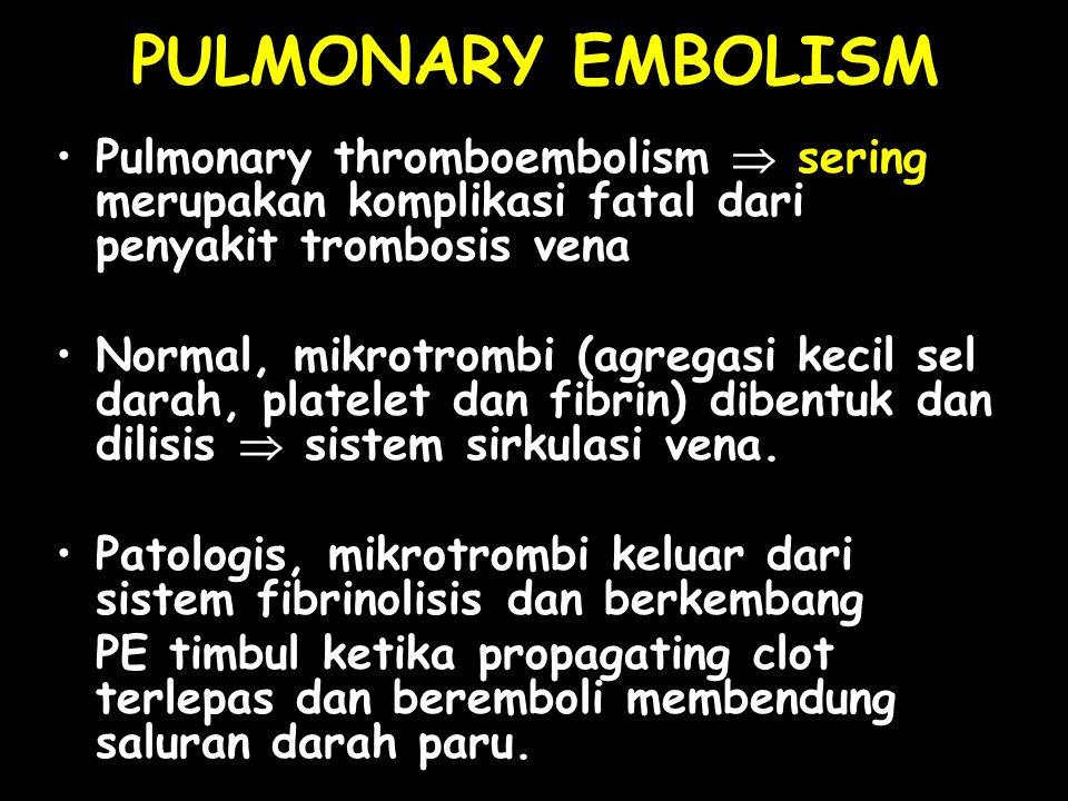 Pulmonary thromboembolism  sering merupakan komplikasi fatal dari penyakit trombosis vena Normal, mikrotrombi (agregasi kecil sel darah, platelet dan