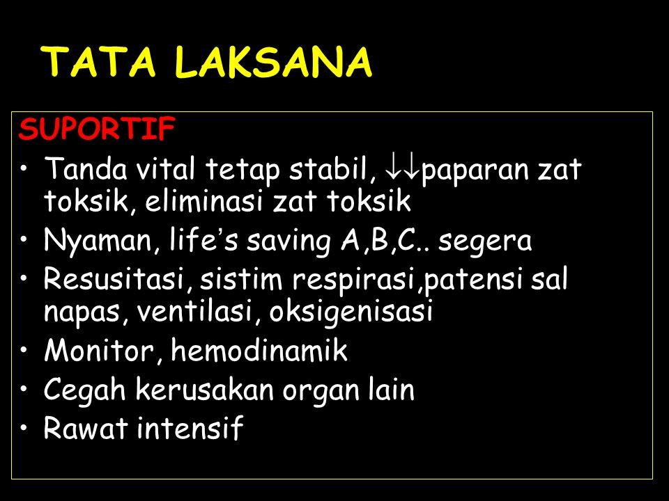 TATA LAKSANA SUPORTIF Tanda vital tetap stabil,  paparan zat toksik, eliminasi zat toksik Nyaman, life ' s saving A,B,C.. segera Resusitasi, sistim