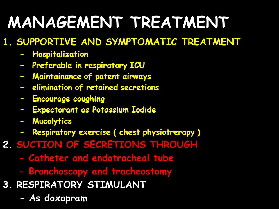 MANAGEMENT TREATMENT 1. SUPPORTIVE AND SYMPTOMATIC TREATMENT – Hospitalization – Preferable in respiratory ICU – Maintainance of patent airways – elim