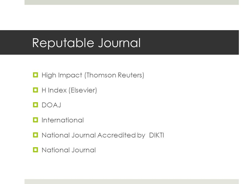 Reputable Journal  High Impact (Thomson Reuters)  H Index (Elsevier)  DOAJ  International  National Journal Accredited by DIKTI  National Journal