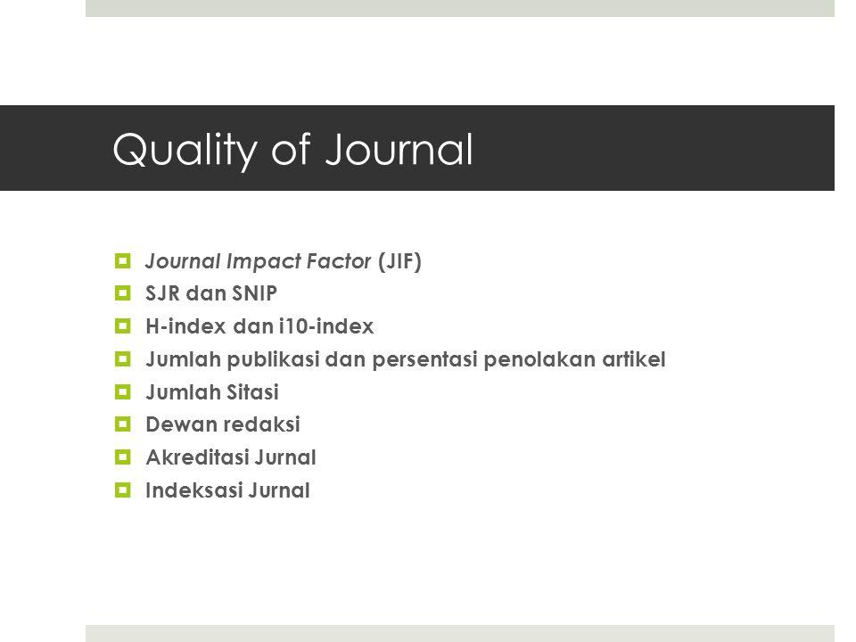 Quality of Journal  Journal Impact Factor (JIF)  SJR dan SNIP  H-index dan i10-index  Jumlah publikasi dan persentasi penolakan artikel  Jumlah Sitasi  Dewan redaksi  Akreditasi Jurnal  Indeksasi Jurnal