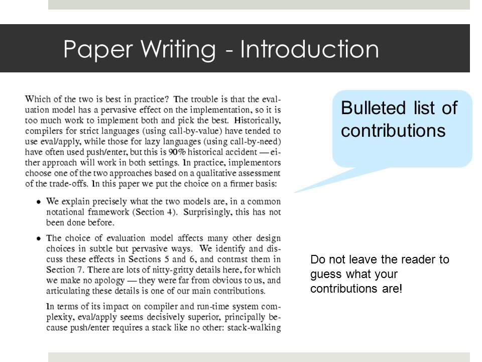 Paper Writing - Introduction Bulleted list of contributions Do not leave the reader to guess what your contributions are!