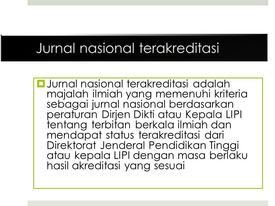  Jurnal nasional terakreditasi adalah majalah ilmiah yang memenuhi kriteria sebagai jurnal nasional berdasarkan peraturan Dirjen Dikti atau Kepala LI