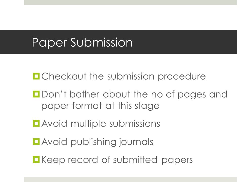 Paper Submission  Checkout the submission procedure  Don't bother about the no of pages and paper format at this stage  Avoid multiple submissions  Avoid publishing journals  Keep record of submitted papers